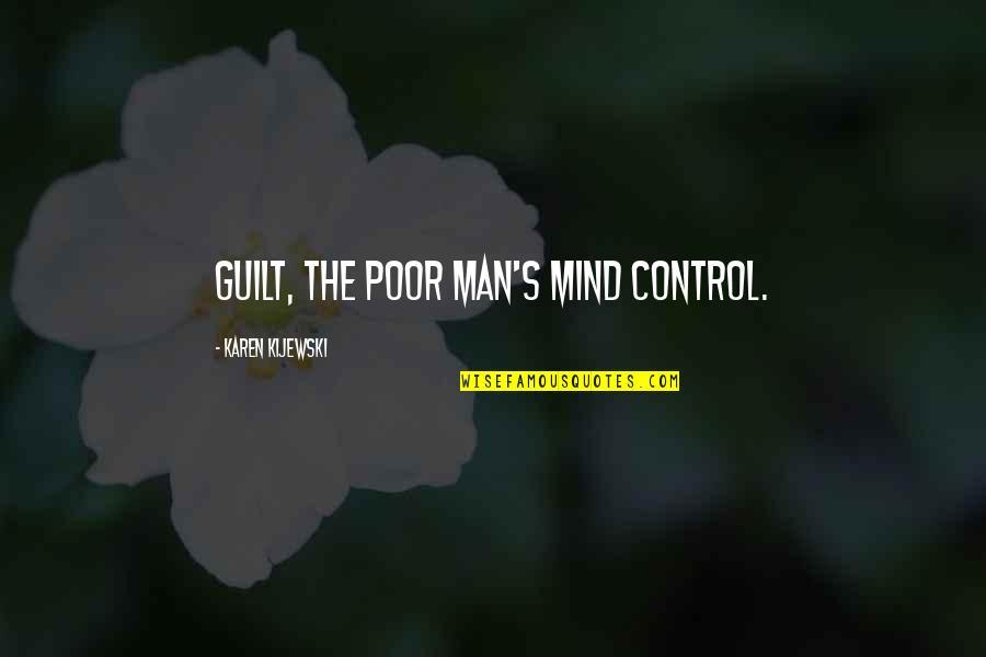 Mind Control Quotes By Karen Kijewski: Guilt, the poor man's mind control.