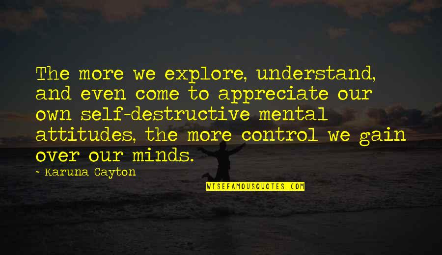 Mind Control Quotes By Karuna Cayton: The more we explore, understand, and even come