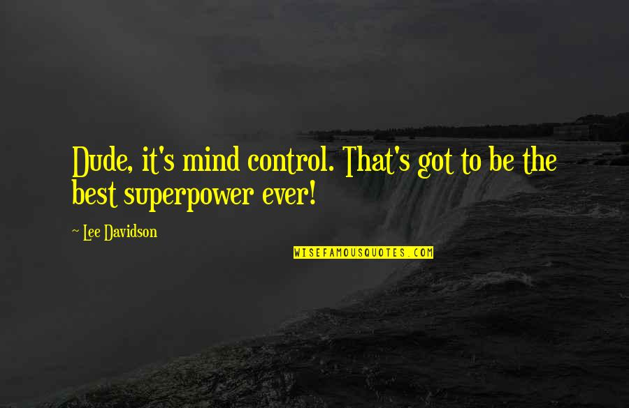 Mind Control Quotes By Lee Davidson: Dude, it's mind control. That's got to be