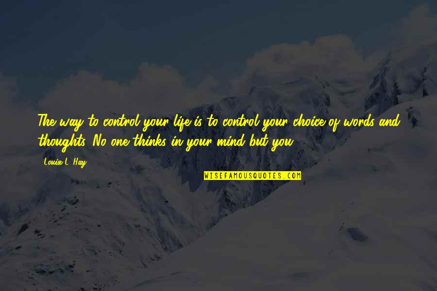 Mind Control Quotes By Louise L. Hay: The way to control your life is to