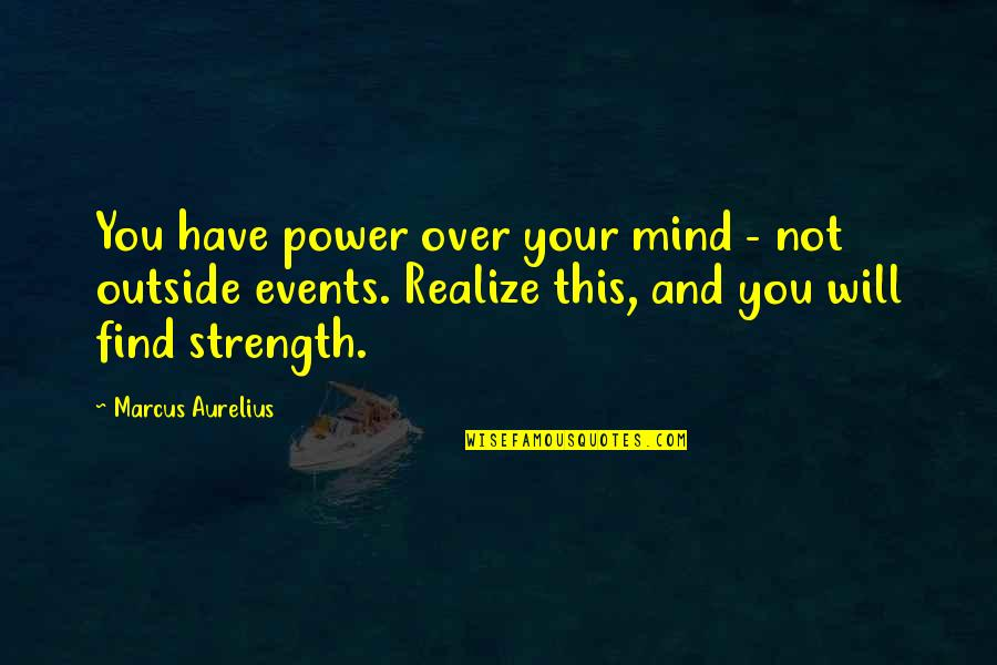 Mind Control Quotes By Marcus Aurelius: You have power over your mind - not