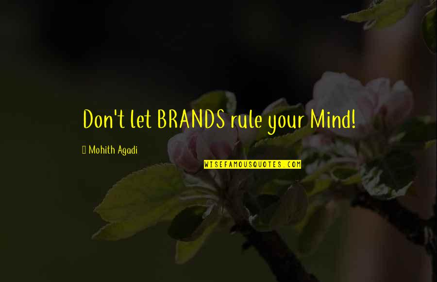 Mind Control Quotes By Mohith Agadi: Don't let BRANDS rule your Mind!