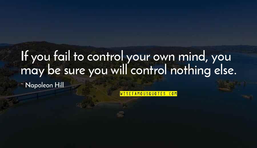 Mind Control Quotes By Napoleon Hill: If you fail to control your own mind,