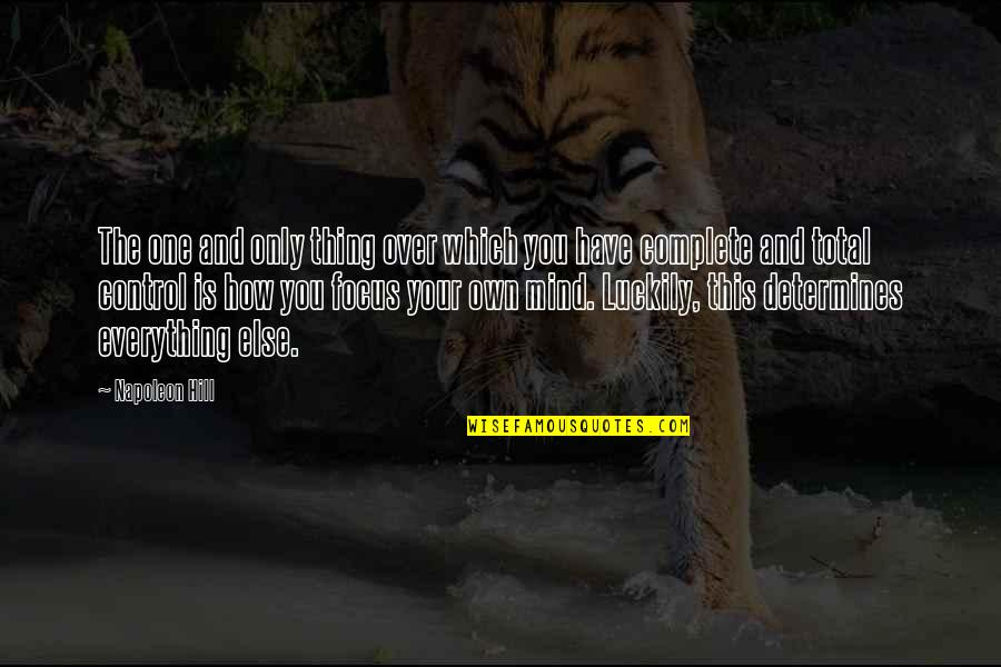 Mind Control Quotes By Napoleon Hill: The one and only thing over which you