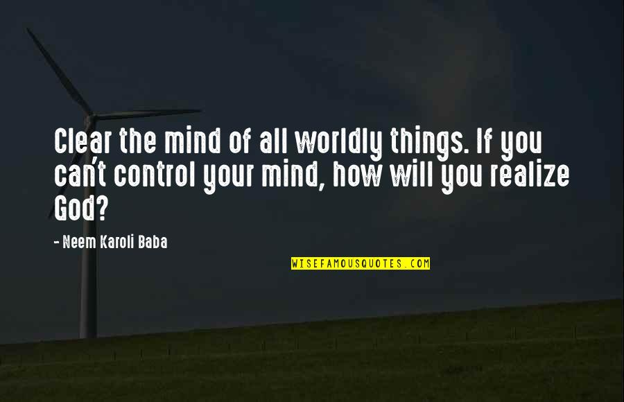 Mind Control Quotes By Neem Karoli Baba: Clear the mind of all worldly things. If