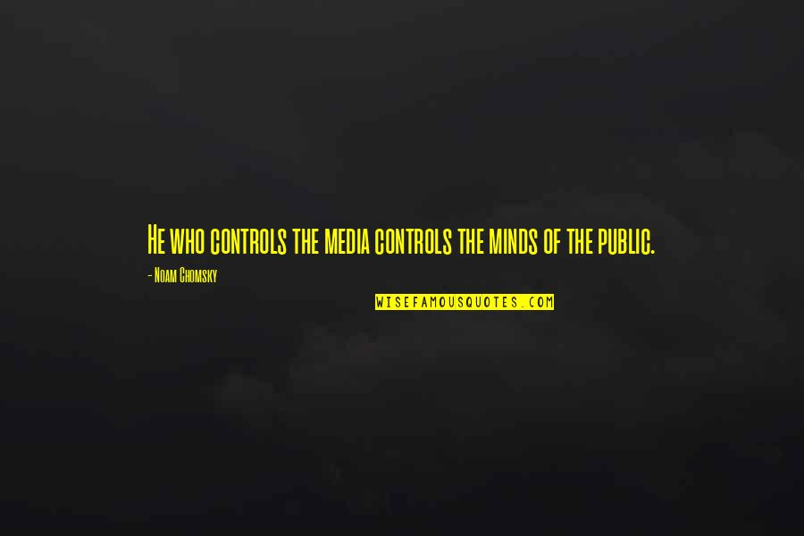 Mind Control Quotes By Noam Chomsky: He who controls the media controls the minds