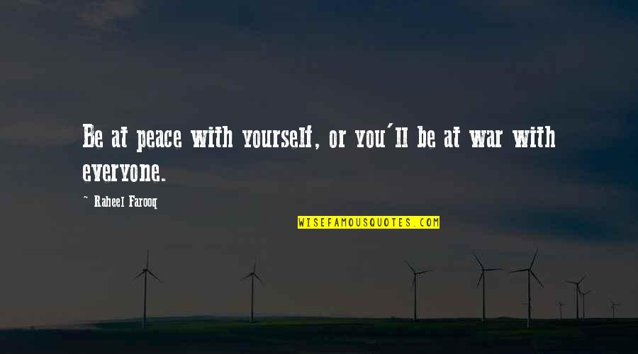 Mind Control Quotes By Raheel Farooq: Be at peace with yourself, or you'll be