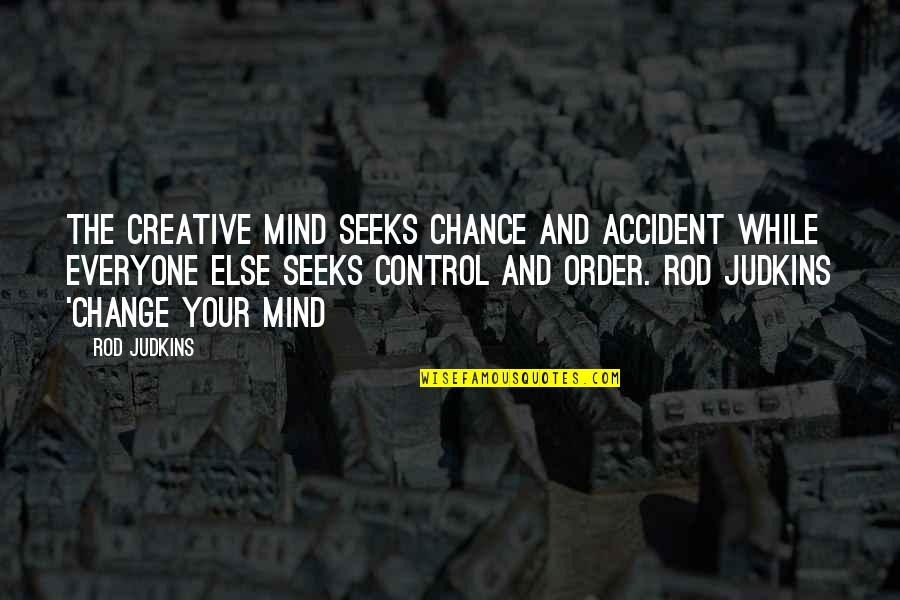 Mind Control Quotes By Rod Judkins: The creative mind seeks chance and accident while