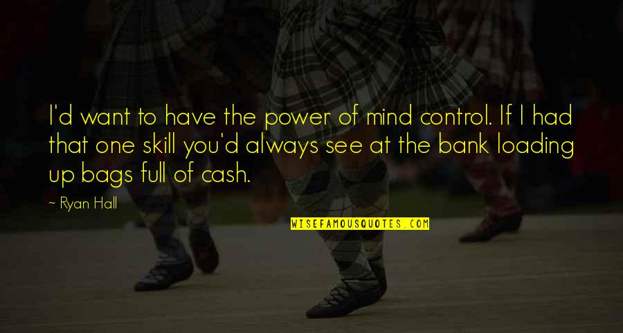 Mind Control Quotes By Ryan Hall: I'd want to have the power of mind