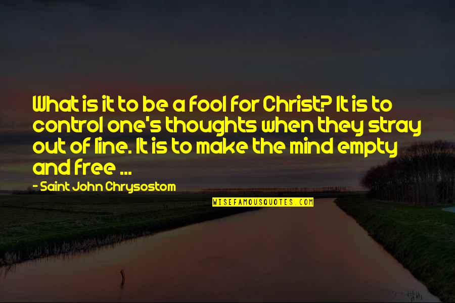 Mind Control Quotes By Saint John Chrysostom: What is it to be a fool for