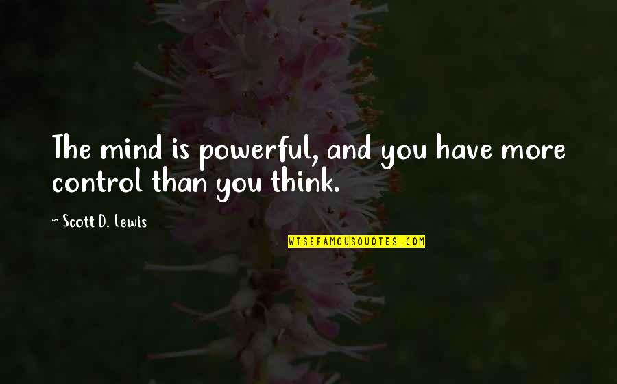 Mind Control Quotes By Scott D. Lewis: The mind is powerful, and you have more