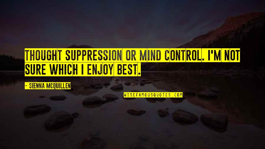 Mind Control Quotes By Sienna McQuillen: Thought Suppression or Mind Control. I'm not sure