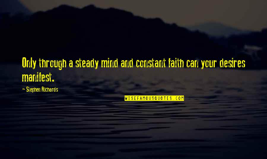 Mind Control Quotes By Stephen Richards: Only through a steady mind and constant faith