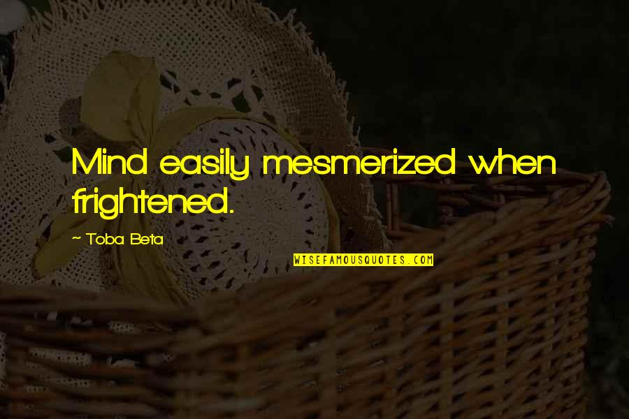 Mind Control Quotes By Toba Beta: Mind easily mesmerized when frightened.