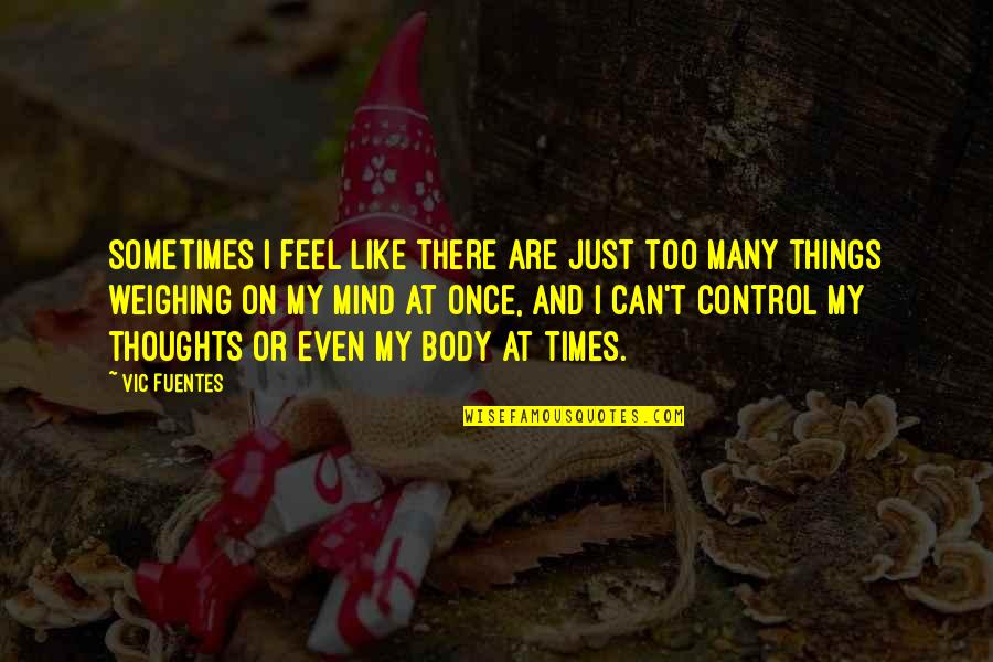 Mind Control Quotes By Vic Fuentes: Sometimes I feel like there are just too