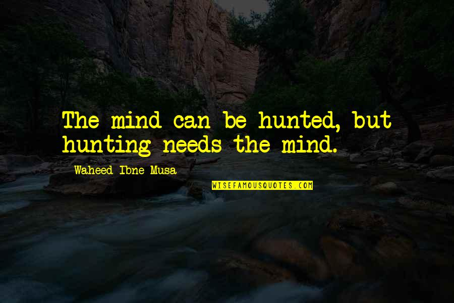 Mind Control Quotes By Waheed Ibne Musa: The mind can be hunted, but hunting needs