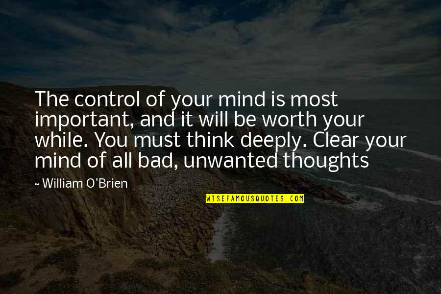 Mind Control Quotes By William O'Brien: The control of your mind is most important,