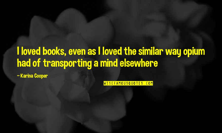 Mind Elsewhere Quotes By Karina Cooper: I loved books, even as I loved the