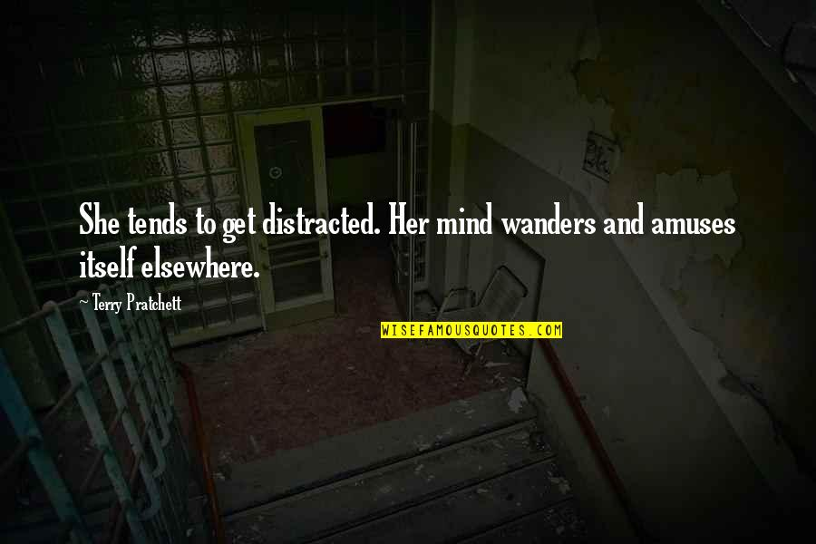 Mind Elsewhere Quotes By Terry Pratchett: She tends to get distracted. Her mind wanders