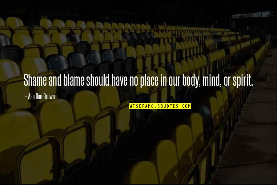 Mind Freedom Quotes By Asa Don Brown: Shame and blame should have no place in