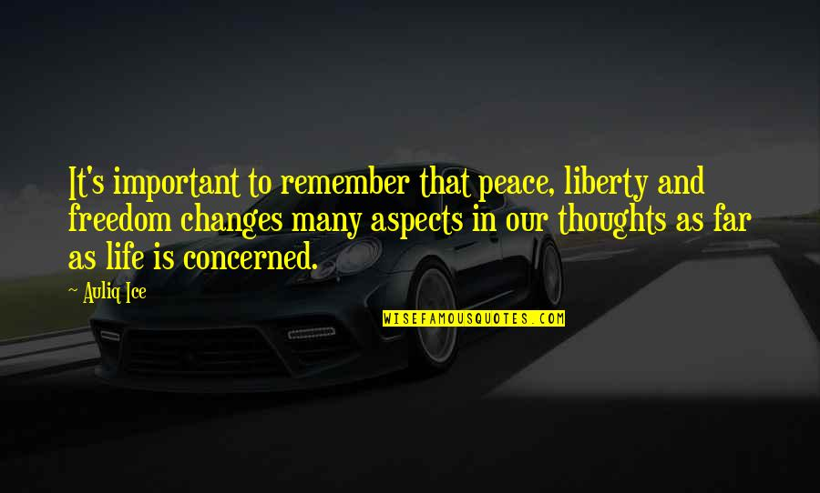 Mind Freedom Quotes By Auliq Ice: It's important to remember that peace, liberty and