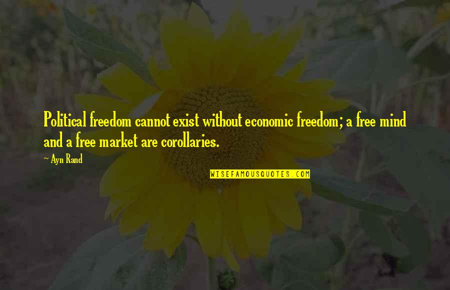 Mind Freedom Quotes By Ayn Rand: Political freedom cannot exist without economic freedom; a