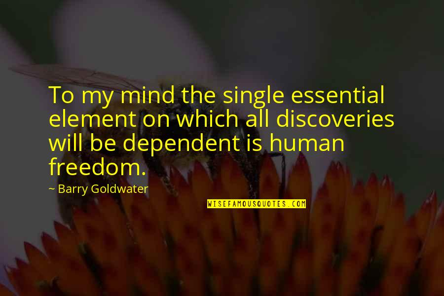 Mind Freedom Quotes By Barry Goldwater: To my mind the single essential element on