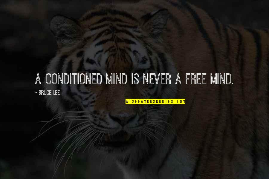 Mind Freedom Quotes By Bruce Lee: A conditioned mind is never a free mind.