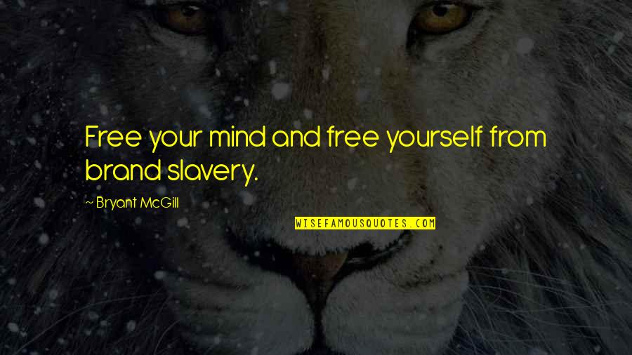 Mind Freedom Quotes By Bryant McGill: Free your mind and free yourself from brand