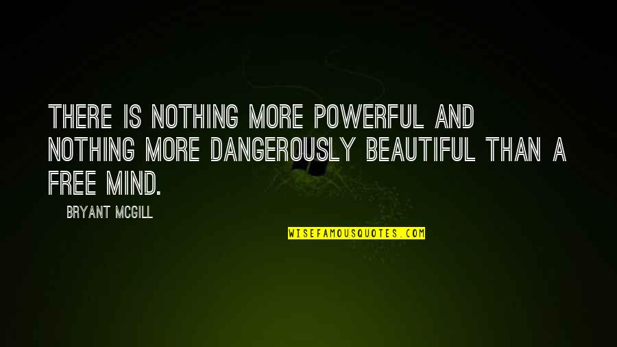 Mind Freedom Quotes By Bryant McGill: There is nothing more powerful and nothing more