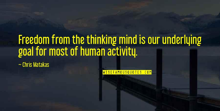 Mind Freedom Quotes By Chris Matakas: Freedom from the thinking mind is our underlying