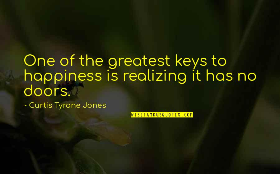 Mind Freedom Quotes By Curtis Tyrone Jones: One of the greatest keys to happiness is
