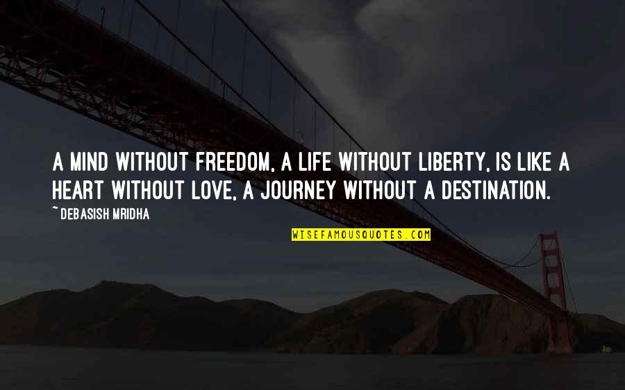 Mind Freedom Quotes By Debasish Mridha: A mind without freedom, a life without liberty,