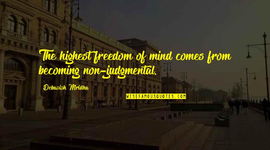 Mind Freedom Quotes By Debasish Mridha: The highest freedom of mind comes from becoming