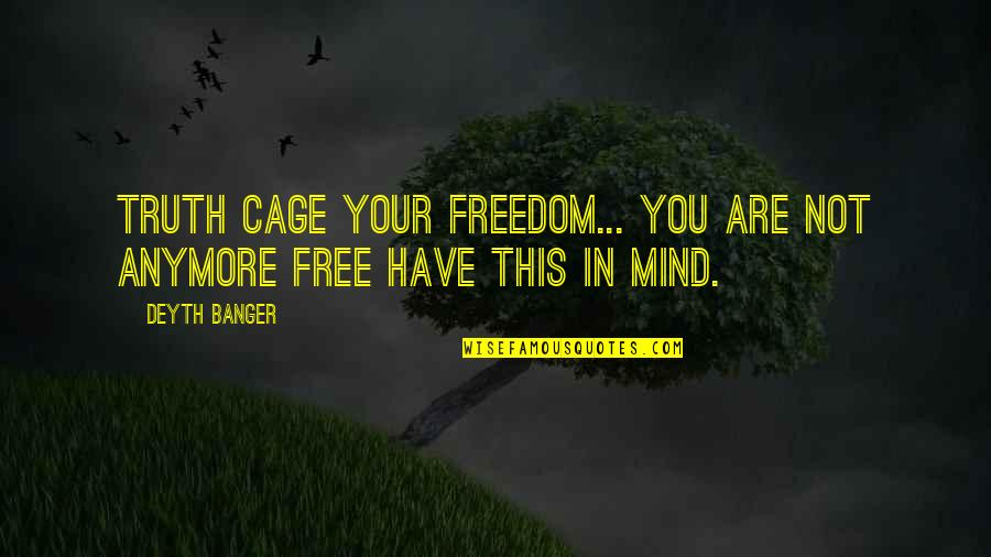 Mind Freedom Quotes By Deyth Banger: Truth cage your freedom... you are not anymore