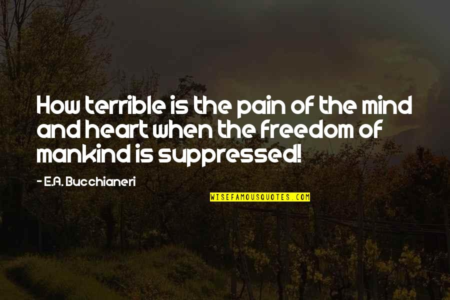 Mind Freedom Quotes By E.A. Bucchianeri: How terrible is the pain of the mind
