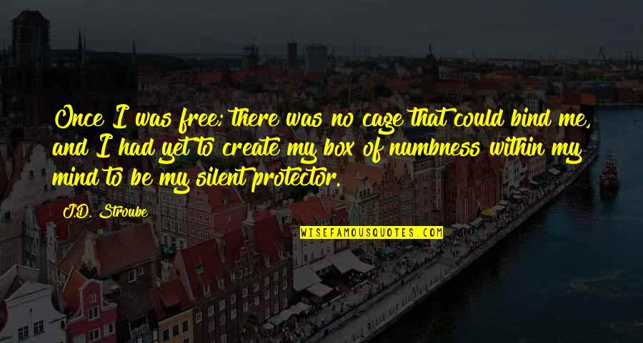 Mind Freedom Quotes By J.D. Stroube: Once I was free; there was no cage