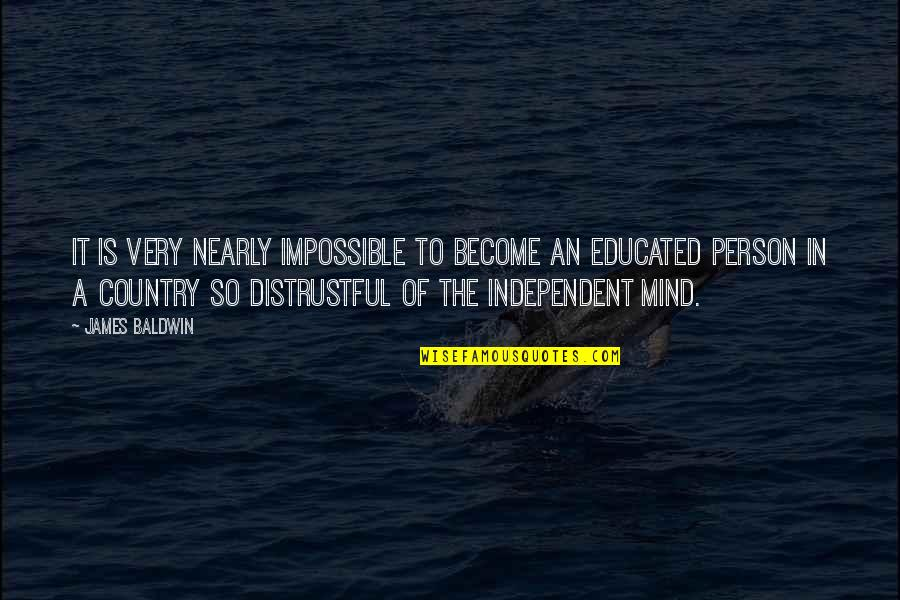 Mind Freedom Quotes By James Baldwin: It is very nearly impossible to become an