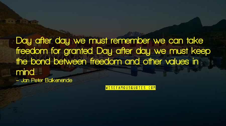 Mind Freedom Quotes By Jan Peter Balkenende: Day after day we must remember we can