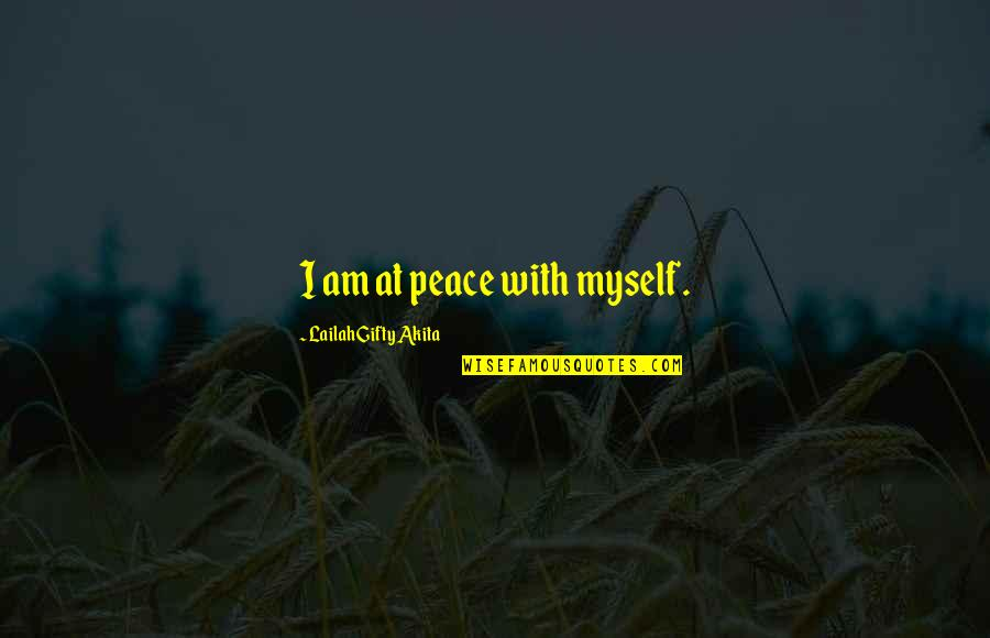 Mind Freedom Quotes By Lailah Gifty Akita: I am at peace with myself.