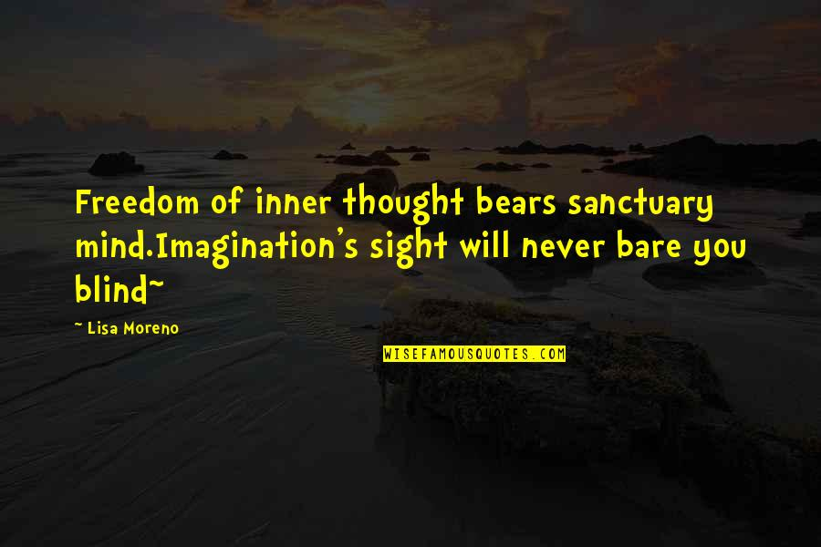 Mind Freedom Quotes By Lisa Moreno: Freedom of inner thought bears sanctuary mind.Imagination's sight