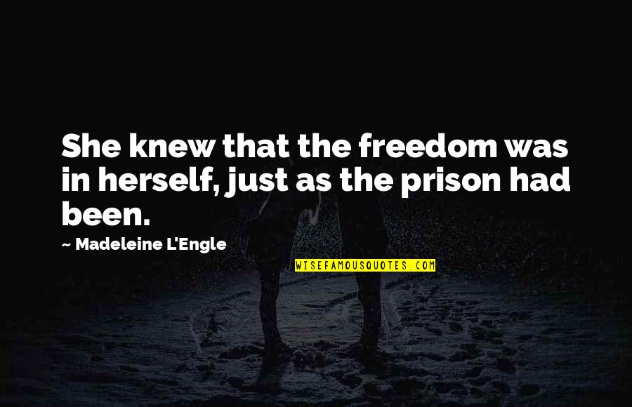 Mind Freedom Quotes By Madeleine L'Engle: She knew that the freedom was in herself,