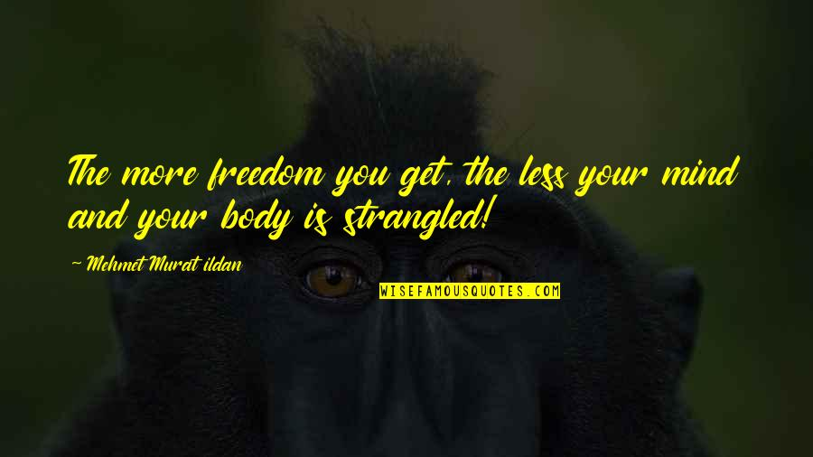 Mind Freedom Quotes By Mehmet Murat Ildan: The more freedom you get, the less your