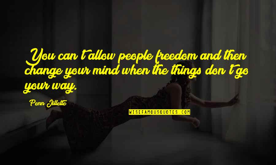 Mind Freedom Quotes By Penn Jillette: You can't allow people freedom and then change