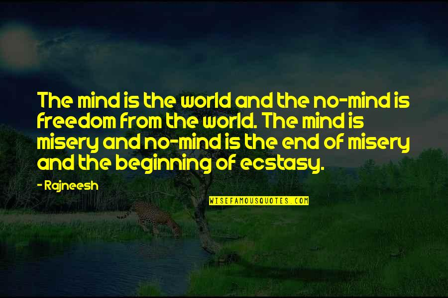 Mind Freedom Quotes By Rajneesh: The mind is the world and the no-mind