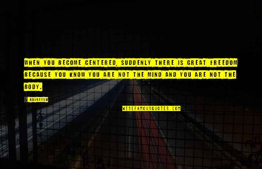 Mind Freedom Quotes By Rajneesh: When you become centered, suddenly there is great
