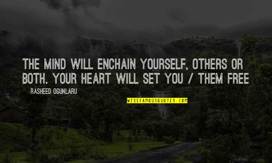 Mind Freedom Quotes By Rasheed Ogunlaru: The mind will enchain yourself, others or both.