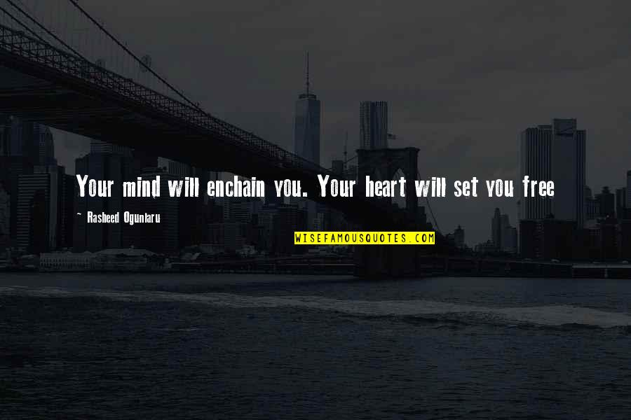 Mind Freedom Quotes By Rasheed Ogunlaru: Your mind will enchain you. Your heart will
