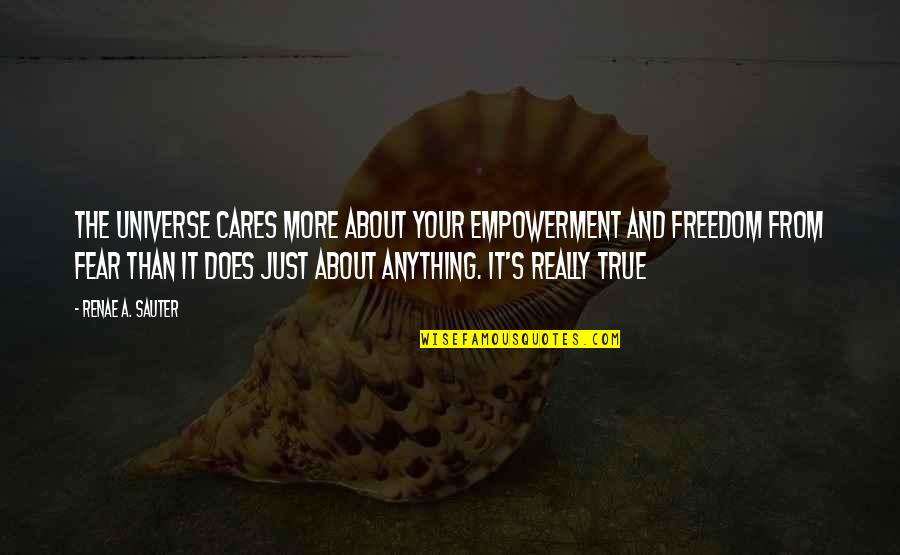Mind Freedom Quotes By Renae A. Sauter: The Universe cares more about your empowerment and