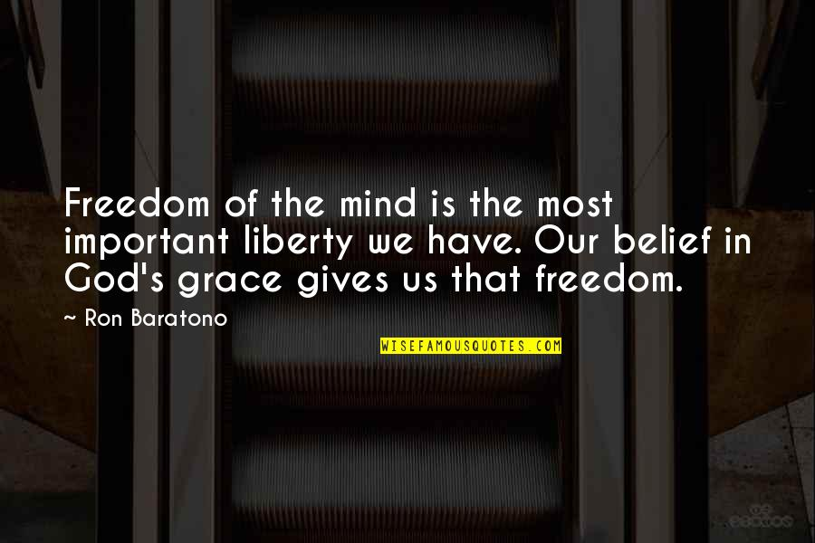 Mind Freedom Quotes By Ron Baratono: Freedom of the mind is the most important
